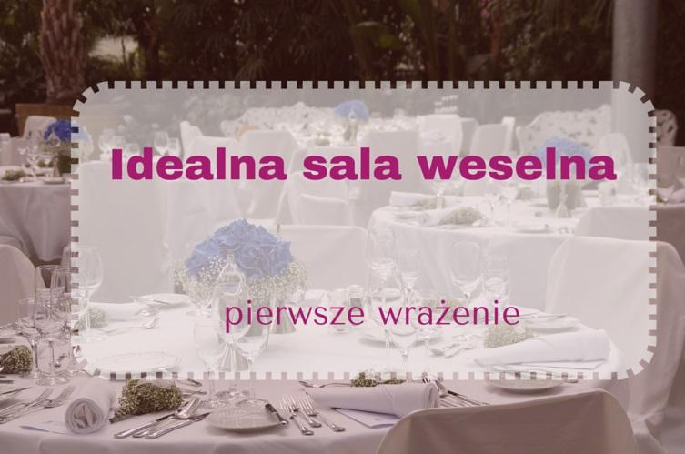 Idealna sala weselna – pierwsze wrażenie