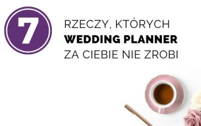 Czego wedding planner zaCiebie NIEzrobi?